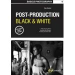 BASICS PHOTOGRAPHY 4 : POST-PRODUCTION BLACK AND WHITE